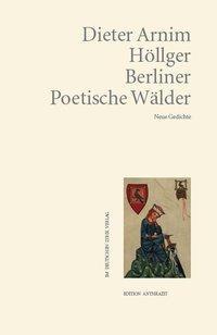 Berliner Poetische Wälder als Buch von Dieter A...