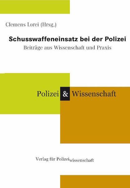 Schusswaffeneinsatz bei der Polizei. Beiträge aus Wissenschaft und Praxis als Buch