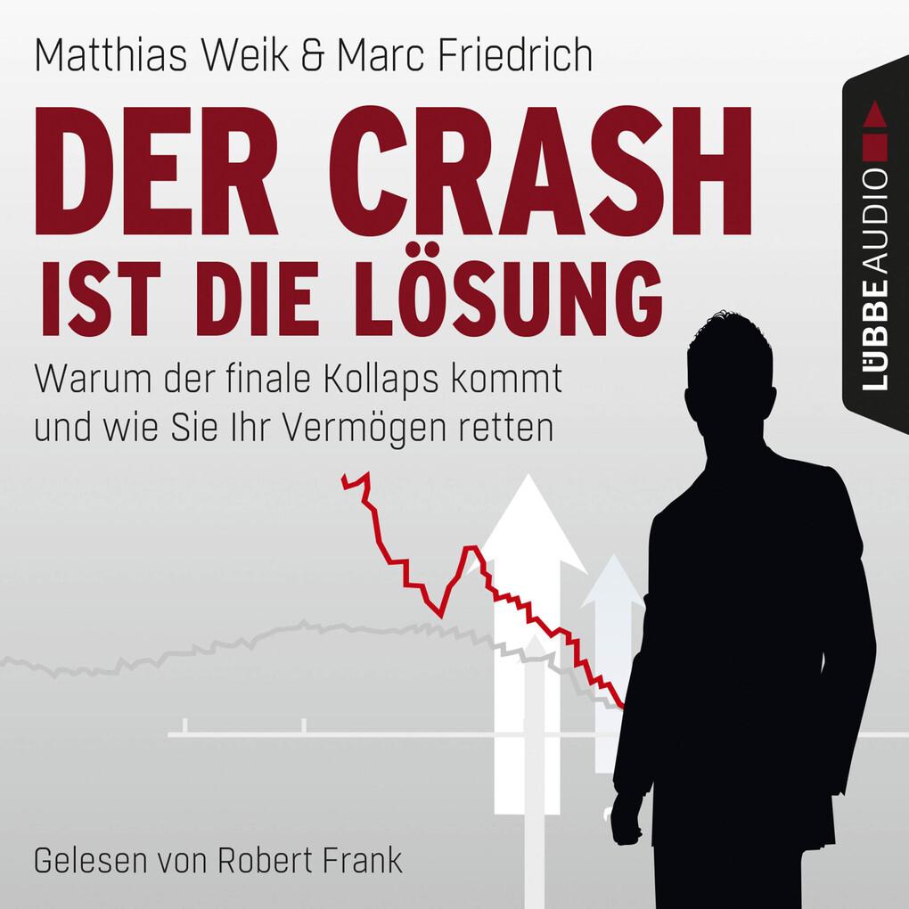 Der Crash ist die Lösung - Warum der finale Kollaps kommt und wie Sie Ihr Vermögen retten als Hörbuch Download