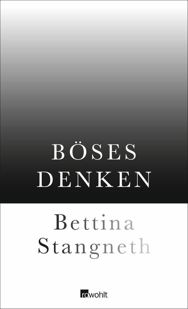 Böses Denken als Buch von Bettina Stangneth