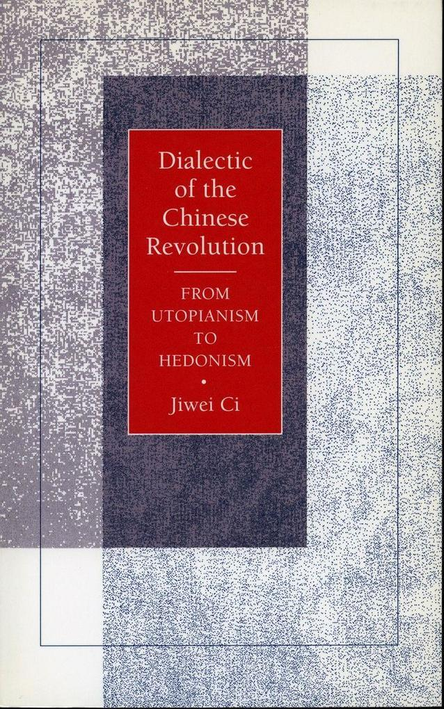 Dialectic of the Chinese Revolution: From Utopianism to Hedonism als Taschenbuch