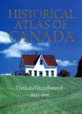 Historical Atlas of Canada, Volume II: The Land Transformed, 1800-1891 als Buch