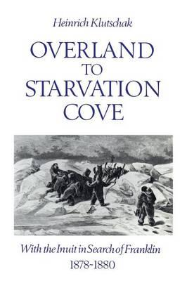 Overland to Starvation Cove: With the Inuit in Search of Franklin, 1878-1880 als Taschenbuch
