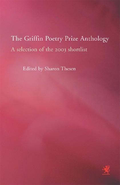 The Griffin Poetry Prize Anthology: A Selection of the 2003 Shortlist als Taschenbuch