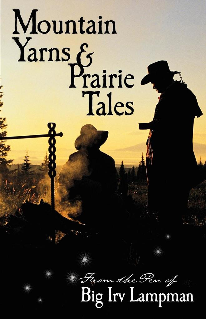 Mountain Yarns and Prairie Tales from the Pen of Big Irv Lampman als Taschenbuch