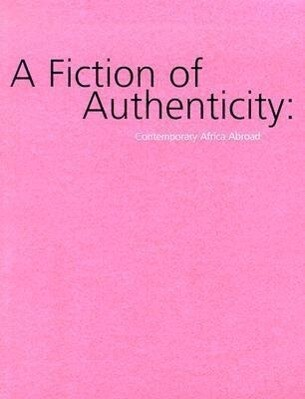A Fiction of Authenticity: Contemporary Africa Abroad als Taschenbuch