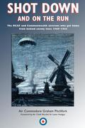 Shot Down and on the Run: The Rcaf and Commonwealth Aircrews Who Got Home from Behind Enemy Lines, 1940-1945