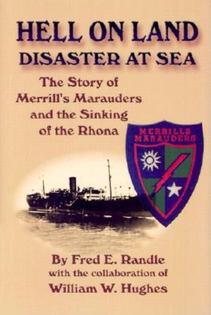 Hell on Land Disaster at Sea: The Story of Merrill's Marauders and the Sinking of the Rhona als Buch