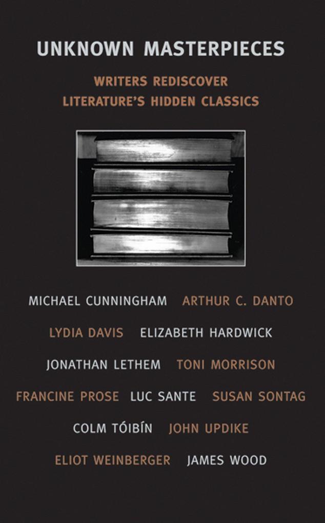 Unknown Masterpieces: Writers Rediscover Literature's Hidden Classics als Taschenbuch