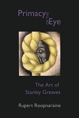 Primacy of the Eye: The Art of Stanley Greaves als Taschenbuch