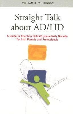 Straight Talk about ADHD: A Guide to Attention Deficit/Hyperactivity Disorder for Irish Parents and Professionals als Taschenbuch