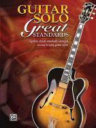 Guitar Solo Great Standards: Eighteen Classic Standards Arranged as Easy-To-Play Guitar Solos als Taschenbuch