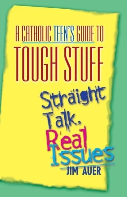 Catholic Teen's Guide to Tough Stuff: Straight Talk, Real Issues als Taschenbuch