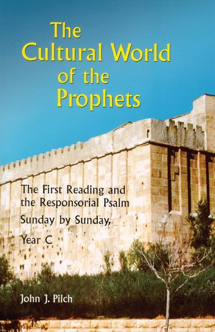 The Cultural World of the Prophets: The First Reading and the Responsorial Psalm, Sunday by Sunday, Year C als Taschenbuch
