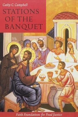 Stations of the Banquet: Faith Foundations for Food Justice als Taschenbuch