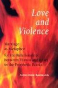 Love and Violence: Marriage as Metaphor for the Relationship Between Yhwh and Israel in the Prophetic Books als Taschenbuch