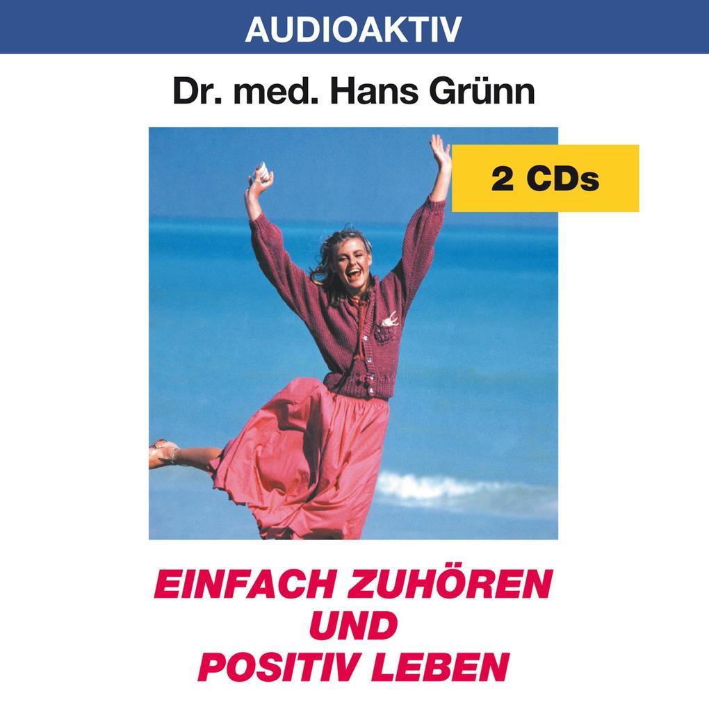 Einfach zuhören und positiv leben. 2 CDs als Hörbuch