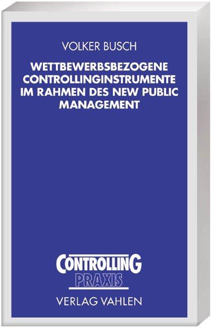 Wettbewerbsbezogene Controllinginstrumente im Rahmen des New Public Management als Buch