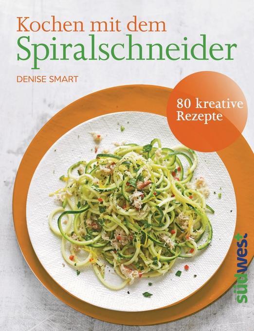 Kochen mit dem Spiralschneider als Buch von Den...