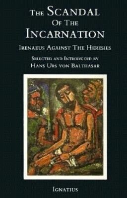 The Scandal of the Incarnation: Irenaeus Against the Heresies als Taschenbuch