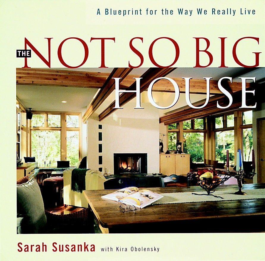 The Not So Big House: A Blueprint for the Way We Really Live als Buch