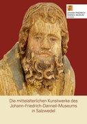 Die mittelalterlichen Kunstwerke des Johann-Friedrich-Danneil-Museums in Salzwedel / A Future for Our Past