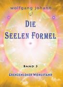 Die Seelenformel 03. Grenzenloser Wohlstand