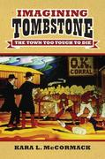 Imagining Tombstone: The Town Too Tough to Die