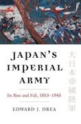 Japan's Imperial Army: Its Rise and Fall