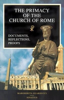 The Primacy of the Church of Rome: Documents, Reflections, Proofs als Taschenbuch