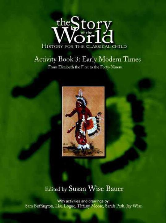 The Story of the World: History for the Classical Child: Activity Book 3: Early Modern Times: From Elizabeth the First to the Forty-Niners als Taschenbuch