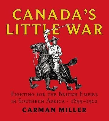 Canada's Little War: Fighting for the British Empire in Southern Africa 1899-1902 als Buch