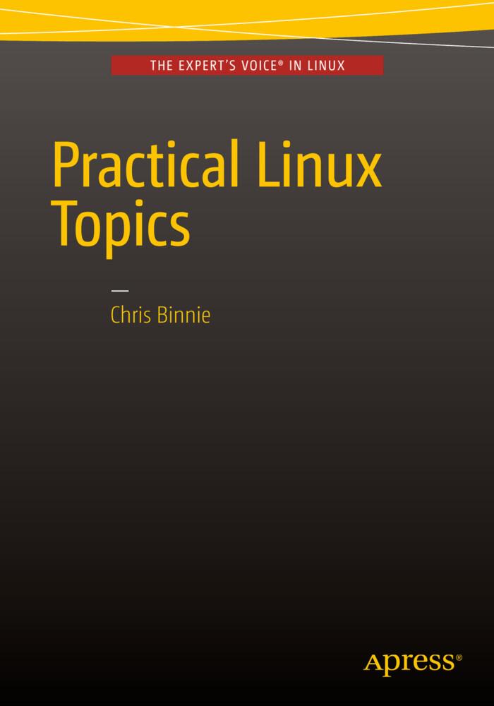 Practical Linux Topics als Buch von Chris Binnie