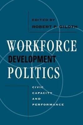 Workforce Development Politics: Civic Capacity and Performance als Taschenbuch