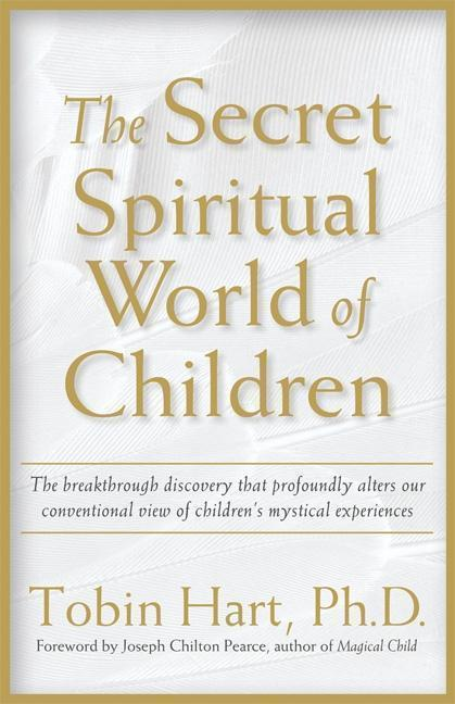 The Secret Spiritual World of Children: The Breakthrough Discovery That Profoundly Alters Our Conventional View of Children's Mystical Experiences als Taschenbuch