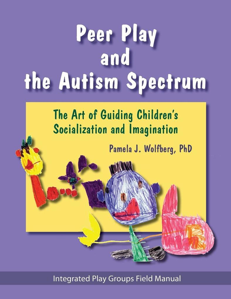 Peer Play and the Autism Spectrum: The Art of Guiding Children's Socialization and Imagination als Taschenbuch