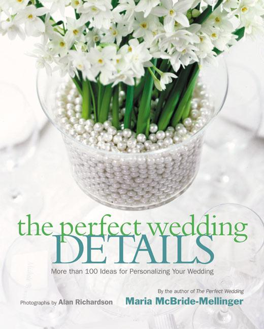 The Perfect Wedding Details: More Than 100 Ideas for Personalizing Your Wedding als Buch