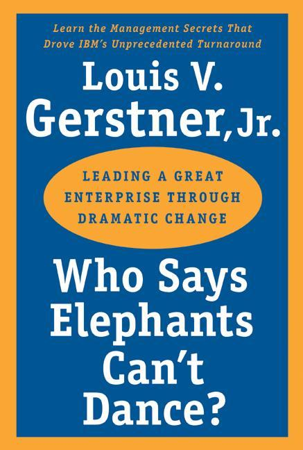 Who Says Elephants Can't Dance?. Leading a Great Enterprise Through Dramatic Change als Buch