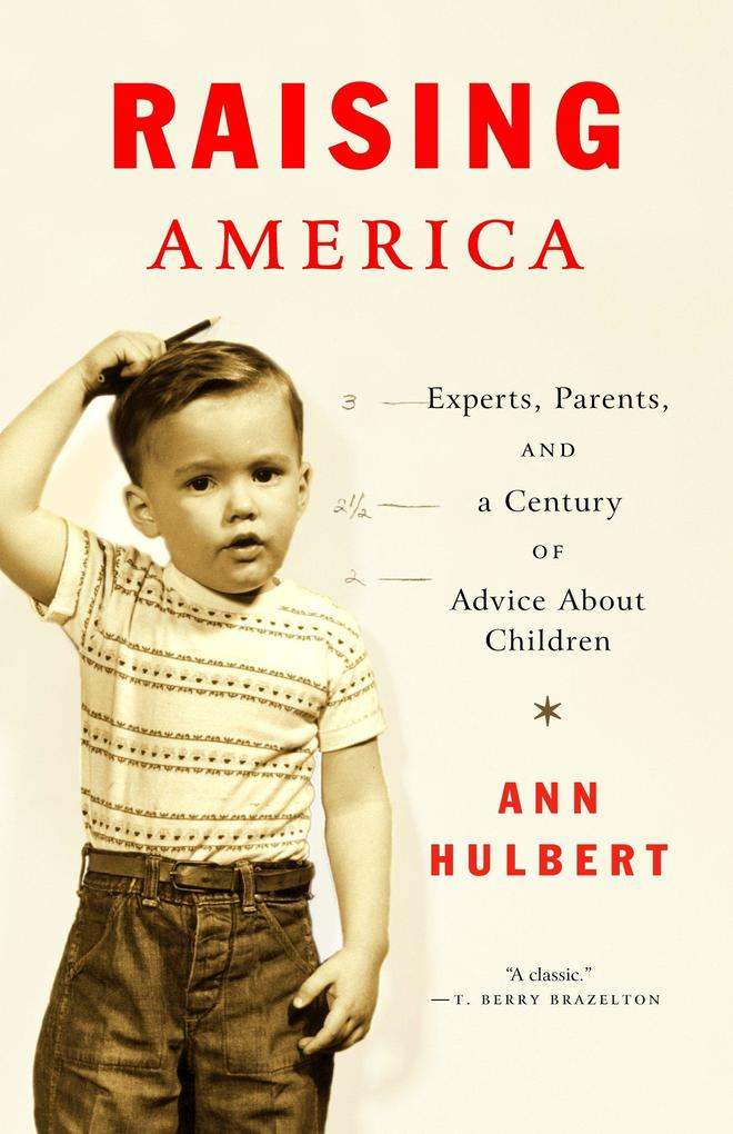 Raising America: Experts, Parents, and a Century of Advice about Children als Taschenbuch
