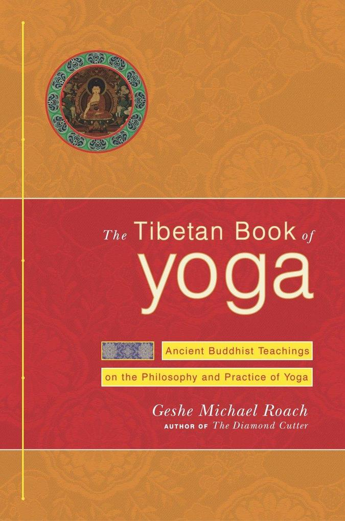 The Tibetan Book of Yoga: Ancient Buddhist Teachings on the Philosophy and Practice of Yoga als Buch