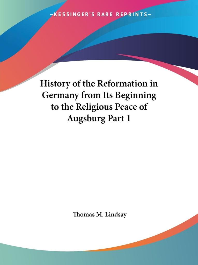 History of the Reformation in Germany from Its Beginning to the Religious Peace of Augsburg Part 1 als Taschenbuch