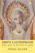 Abrete a Lo Inesperado (Outrageous Openness Spanish Edition): Deja Que Lo Divino Te Guie