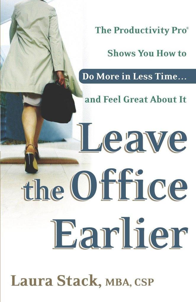 Leave the Office Earlier: The Productivity Pro Shows You How to Do More in Less Time...and Feel Great about It als Taschenbuch