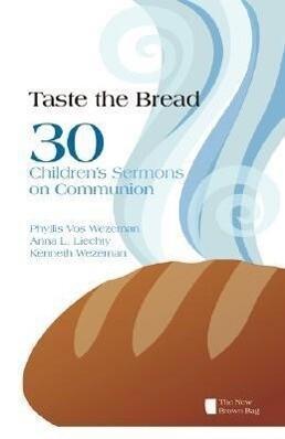 Taste the Bread: Phyllis Vos Wezeman, Anna L. Liechty, Kenneth R. Wezeman als Taschenbuch