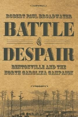 Battle of Despair: Bentonville and the North Carolina Campaign als Buch