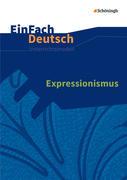 Expressionismus - Neubearbeitung: Gymnasiale Oberstufe. EinFach Deutsch Unterrichtsmodelle