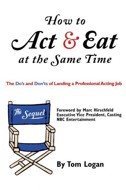 How to Act & Eat at the Same Time: The Sequel: The Do's and Don'ts of Landing a Professional Acting Job als Taschenbuch