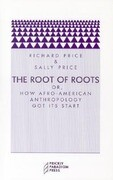 The Root of Roots: Or, How Afro-American Anthropology Got Its Start