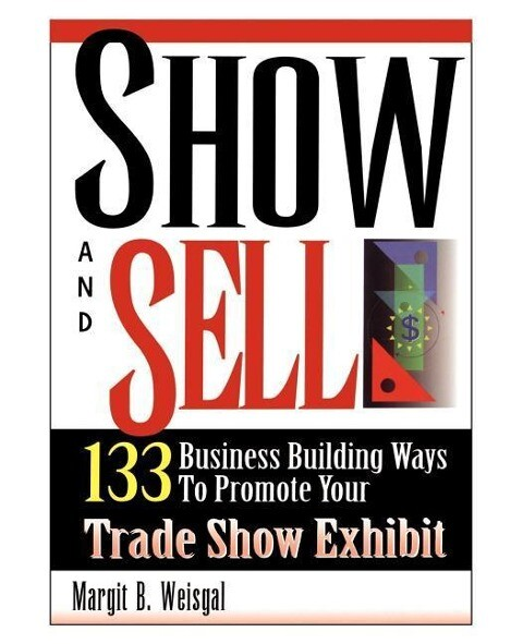Show and Sell: 133 Business Building Ways to Promote Your Trade Show Exhibit als Taschenbuch