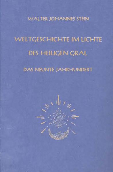 Weltgeschichte im Lichte des heiligen Gral. Das neunte Jahrhundert als Buch